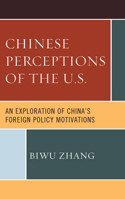 Chinese Perceptions of the U.S.: An Exploration of China's Foreign Policy Motivations (Paperback)