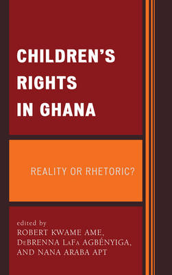 Children's Rights in Ghana: Reality or Rhetoric? (Paperback)