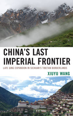 China's Last Imperial Frontier: Late Qing Expansion in Sichuan's Tibetan Borderlands (Paperback)