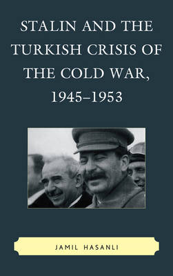 Stalin and the Turkish Crisis of the Cold War, 1945-1953 - The Harvard Cold War Studies Book Series (Paperback)