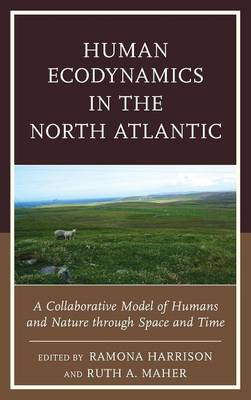 Human Ecodynamics in the North Atlantic: A Collaborative Model of Humans and Nature through Space and Time (Hardback)