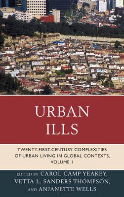Urban Ills: Twenty-first-Century Complexities of Urban Living in Global Contexts - Urban Ills (Paperback)