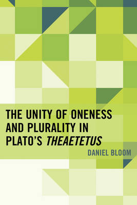 The Unity of Oneness and Plurality in Plato's Theaetetus (Hardback)