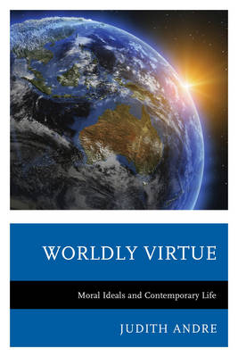 Worldly Virtue: Moral Ideals and Contemporary Life (Hardback)
