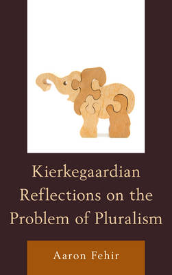 Kierkegaardian Reflections on the Problem of Pluralism (Hardback)