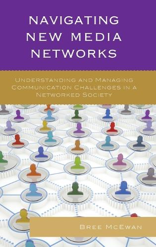 Navigating New Media Networks: Understanding and Managing Communication Challenges in a Networked Society - Studies in New Media (Hardback)