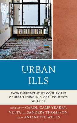 Urban Ills: Twenty-first-Century Complexities of Urban Living in Global Contexts - Urban Ills (Paperback)