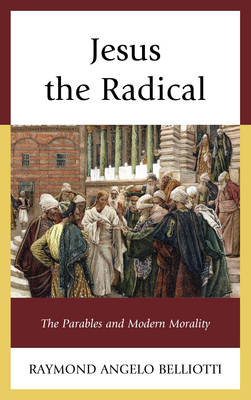 Jesus the Radical: The Parables and Modern Morality (Hardback)