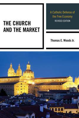 The Church and the Market: A Catholic Defense of the Free Economy (Hardback)