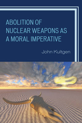Abolition of Nuclear Weapons as a Moral Imperative (Hardback)