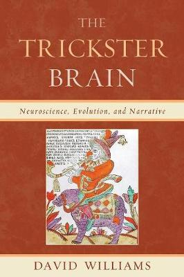 The Trickster Brain: Neuroscience, Evolution, and Narrative (Paperback)