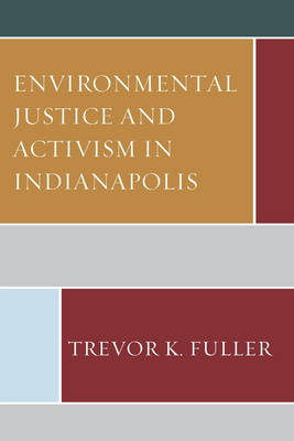 Environmental Justice and Activism in Indianapolis (Hardback)