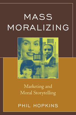 Mass Moralizing: Marketing and Moral Storytelling (Hardback)
