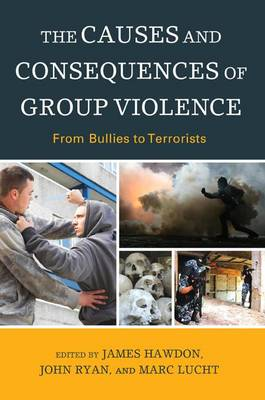 The Causes and Consequences of Group Violence: From Bullies to Terrorists (Hardback)