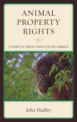 Animal Property Rights: A Theory of Habitat Rights for Wild Animals (Hardback)