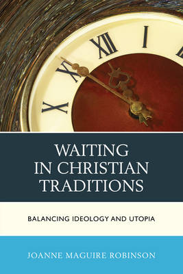 Waiting in Christian Traditions: Balancing Ideology and Utopia (Hardback)