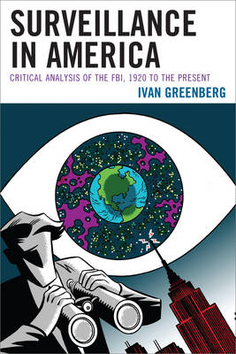 Surveillance in America: Critical Analysis of the FBI, 1920 to the Present (Paperback)