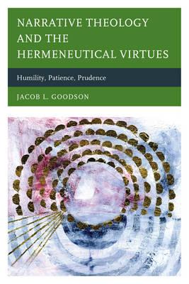 Narrative Theology and the Hermeneutical Virtues: Humility, Patience, Prudence (Hardback)