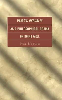 Plato's Republic as a Philosophical Drama on Doing Well (Hardback)