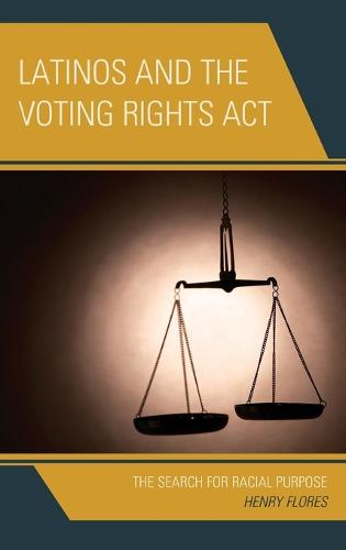 Latinos and the Voting Rights Act: The Search for Racial Purpose (Hardback)