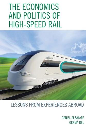 The Economics and Politics of High-Speed Rail: Lessons from Experiences Abroad (Paperback)