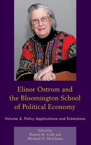 Elinor Ostrom and the Bloomington School of Political Economy: Policy Applications and Extensions - Elinor Ostrom and the Bloomington School of Political Economy (Hardback)