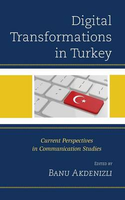 Digital Transformations in Turkey: Current Perspectives in Communication Studies (Hardback)