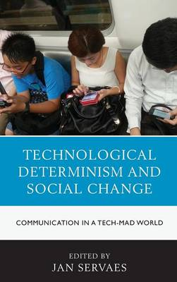 Technological Determinism and Social Change: Communication in a Tech-Mad World - Communication, Globalization & Cultural Identity (Hardback)