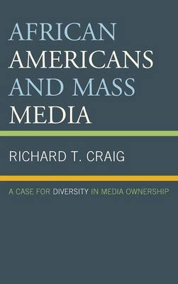 African Americans and Mass Media: A Case for Diversity in Media Ownership (Hardback)
