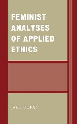 Feminist Analyses of Applied Ethics (Hardback)