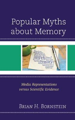 Popular Myths about Memory: Media Representations versus Scientific Evidence (Hardback)