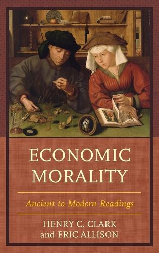 Economic Morality: Ancient to Modern Readings - Capitalist Thought: Studies in Philosophy, Politics, and Economics (Hardback)