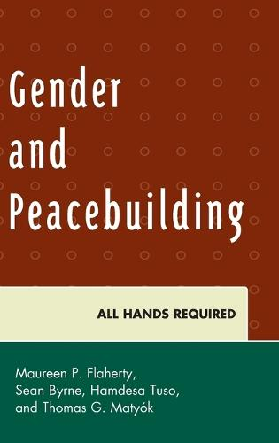 Gender and Peacebuilding: All Hands Required - Peace and Conflict Studies (Hardback)