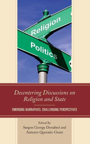 Decentering Discussions on Religion and State: Emerging Narratives, Challenging Perspectives (Hardback)