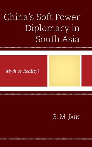 China's Soft Power Diplomacy in South Asia: Myth or Reality? (Hardback)