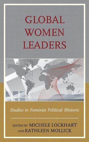 Global Women Leaders: Studies in Feminist Political Rhetoric (Hardback)