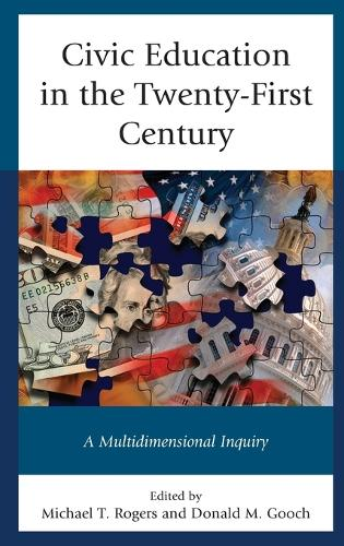 Civic Education in the Twenty-First Century: A Multidimensional Inquiry (Hardback)