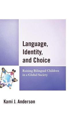 Language, Identity, and Choice: Raising Bilingual Children in a Global Society (Hardback)