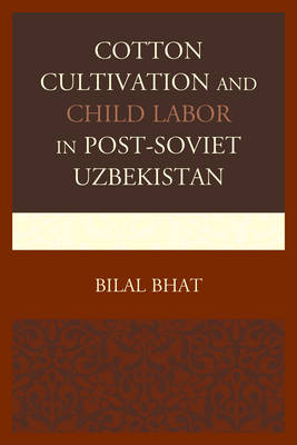 Cotton Cultivation and Child Labor in Post-Soviet Uzbekistan (Hardback)