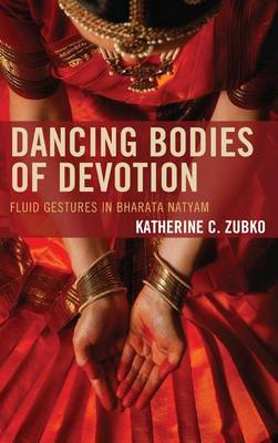 Dancing Bodies of Devotion: Fluid Gestures in Bharata Natyam - Studies in Body and Religion (Paperback)
