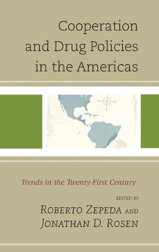 Cooperation and Drug Policies in the Americas: Trends in the Twenty-First Century - Security in the Americas in the Twenty-First Century (Hardback)