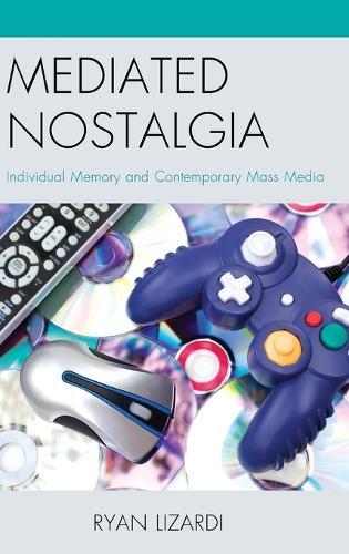 Mediated Nostalgia: Individual Memory and Contemporary Mass Media (Hardback)
