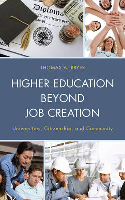 Higher Education beyond Job Creation: Universities, Citizenship, and Community (Paperback)