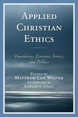 Applied Christian Ethics: Foundations, Economic Justice, and Politics (Hardback)