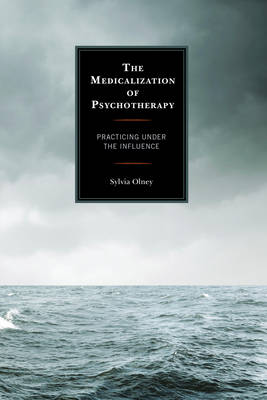 The Medicalization of Psychotherapy: Practicing under the Influence (Hardback)