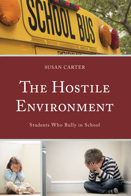 The Hostile Environment: Students Who Bully in School (Hardback)