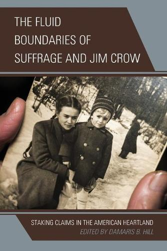 The Fluid Boundaries of Suffrage and Jim Crow: Staking Claims in the American Heartland (Paperback)