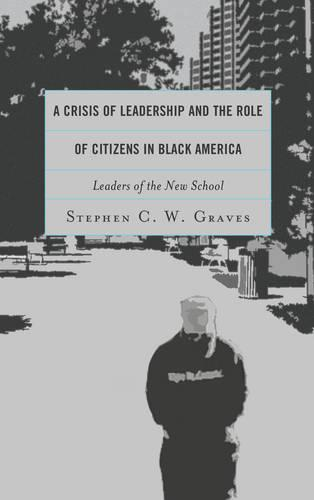 A Crisis of Leadership and the Role of Citizens in Black America: Leaders of the New School (Paperback)