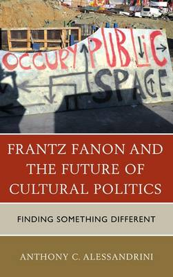 Frantz Fanon and the Future of Cultural Politics: Finding Something Different (Paperback)