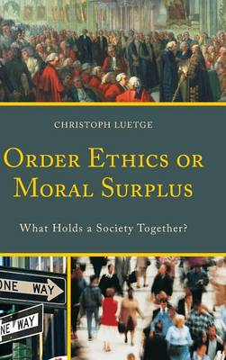 Order Ethics or Moral Surplus: What Holds a Society Together? (Hardback)